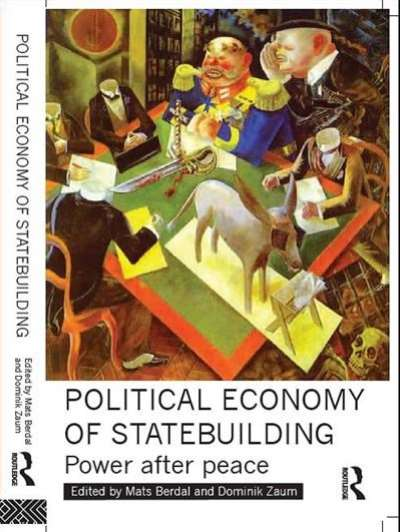The Political Economy of Statebuilding: Power after Peace