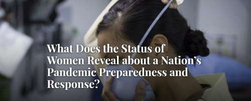 What Does the Status of Women Reveal about a Nation's Pandemic Preparedness and Response?