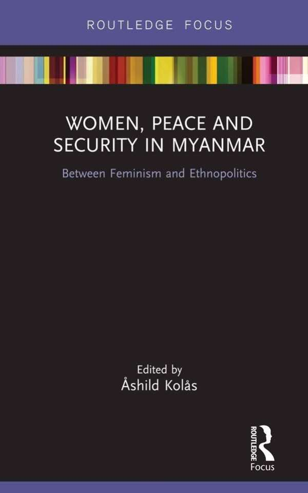 PRIO Researchers Contribute to New Book on Women, Peace and Security in Myanmar: Between Feminism and Ethnopolitics