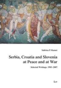Serbia, Croatia and Slovenia at Peace and at War