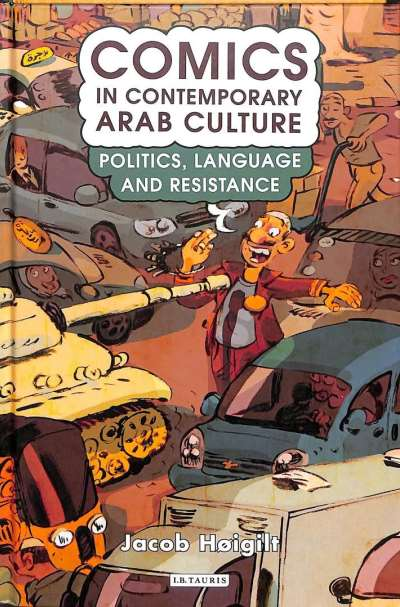 Comics in Contemporary Arab Culture: Politics, Language and Resistance