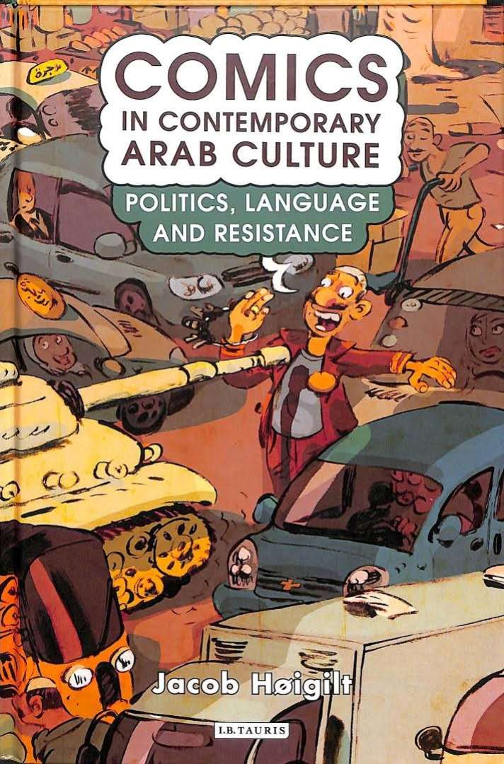 Jacob Høigilt Releases New Book: 'Comics in Contemporary Arab Culture'