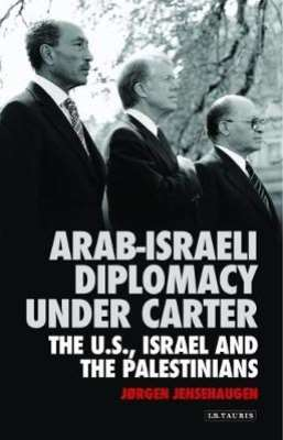 Arab-Israeli Diplomacy under Carter: The U.S., Israel and the Palestinians