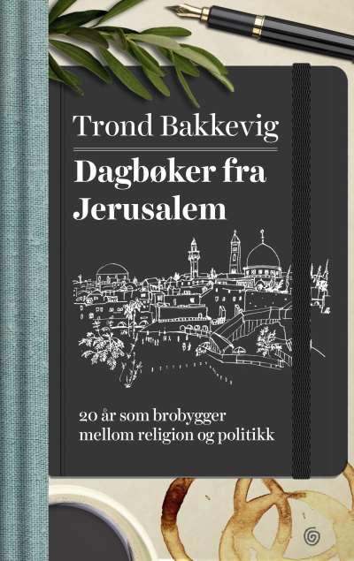 Dagbøker fra Jerusalem. 20 år som brobrygger mellom religion og politikk