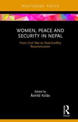 Women, Peace and Security in Nepal: From Civil War to Post-Conflict Reconstruction